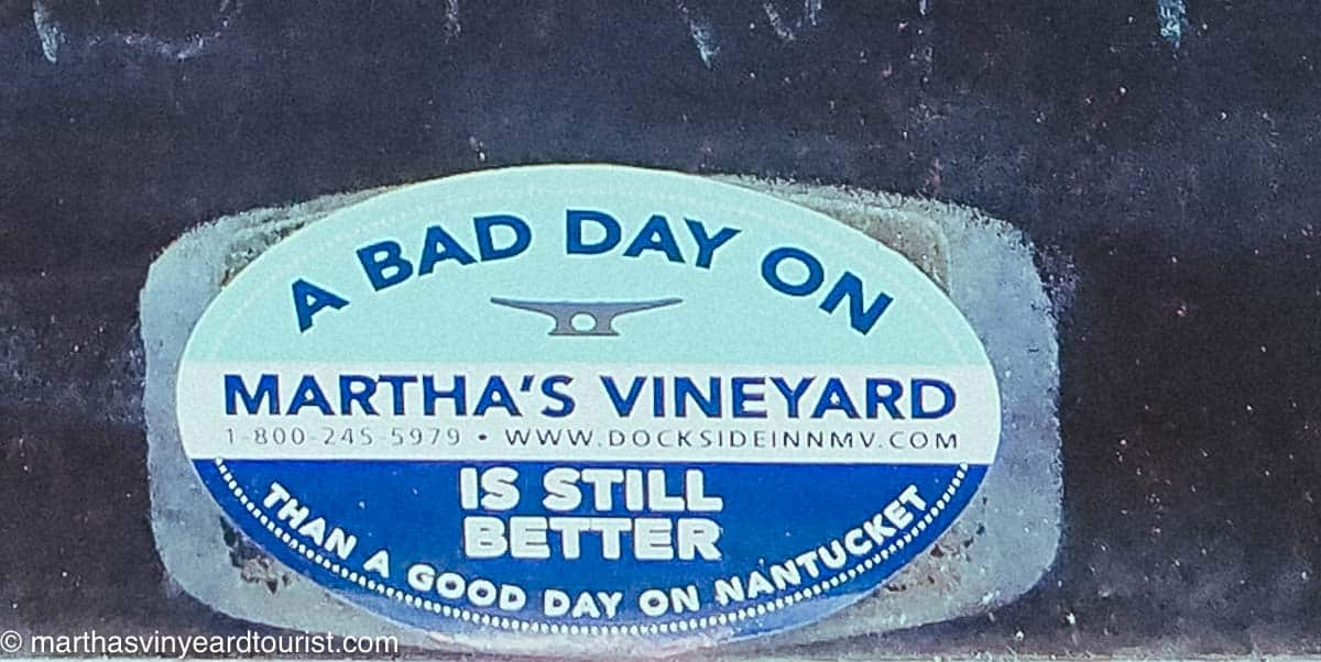 A sticker that reads: A bad day on Martha's Vineyard is still better than a good day on Nantucket