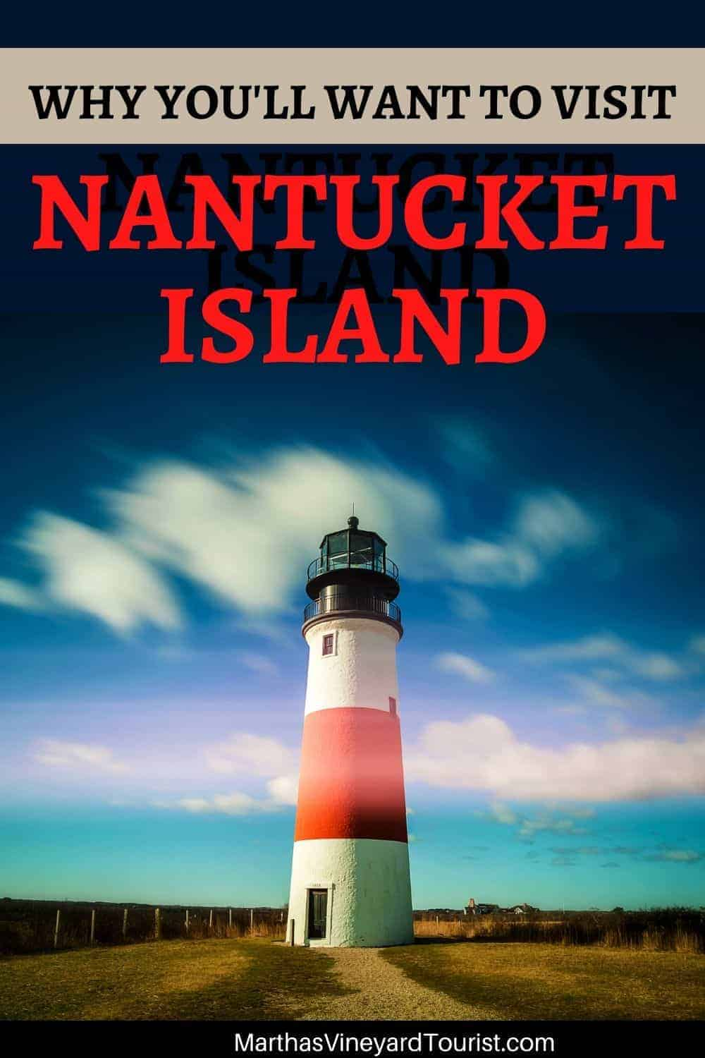 Sankaty Lighthouse on Nantucket in clouds with the words why you'll want to visit Nantucket Island