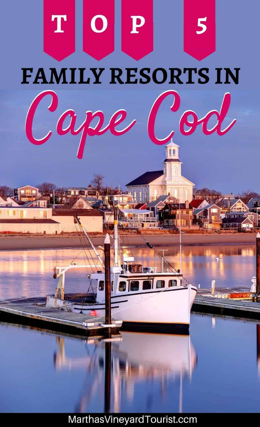 """Pinterest image of Provincetown harbor with the text: """"Top 5 Family Resorts in Cape Cod"""""""