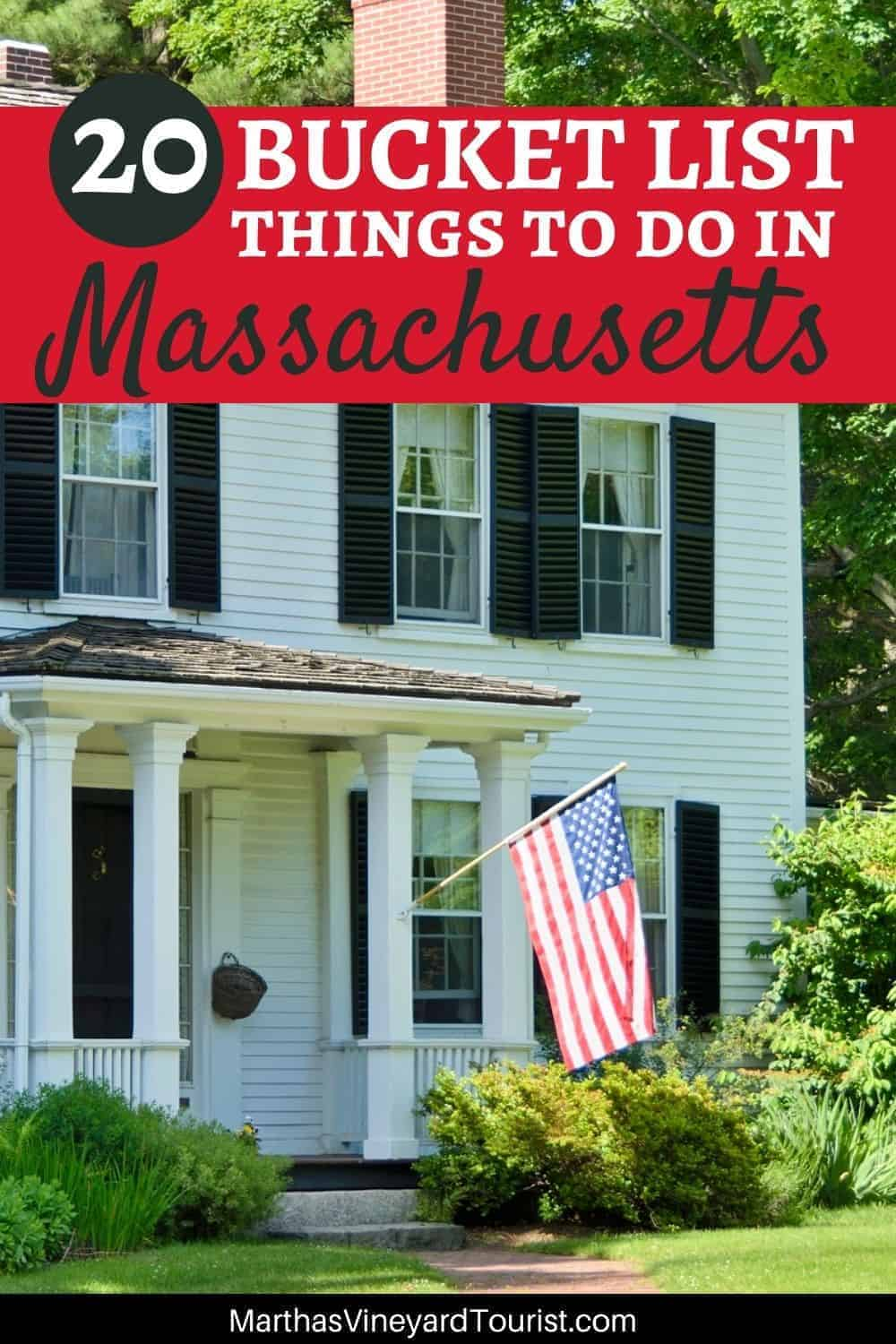 "Pinterest image of a New England style White House with black shutters and the text: "" 20 Bucket List Things To Do in Massachusetts"""