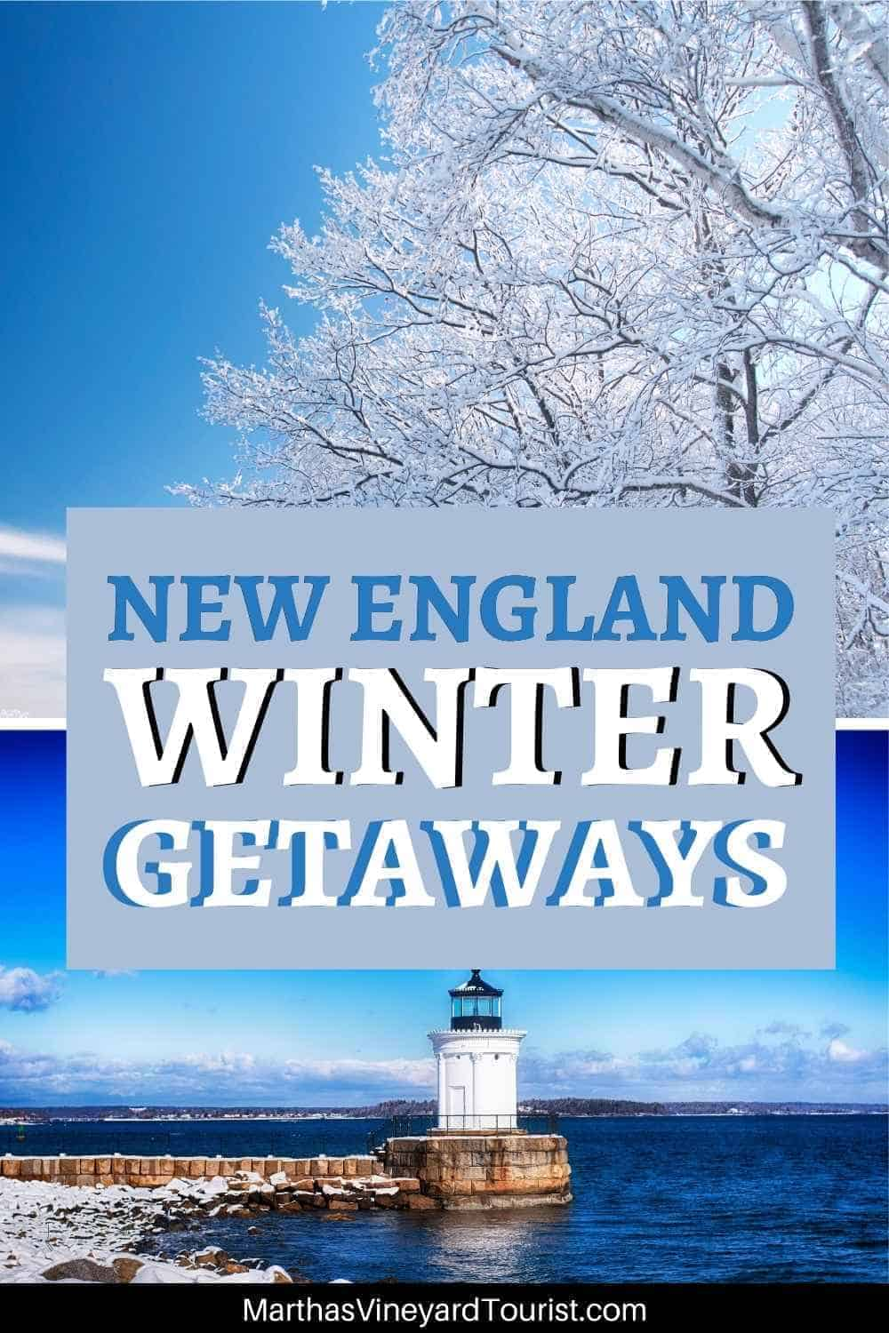 """winter in New England images including snow on trees and lighthouse in the snow for pinterest with the caption: """"New England Winter Getaways"""""""